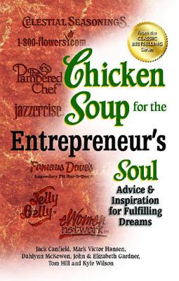 Chicken Soup for the Entrepreneur's Soul: Advice & Inspiration for Fulfilling Dreams - Canfield, Jack, and Hansen, Mark Victor, and McKowen, Dahlynn