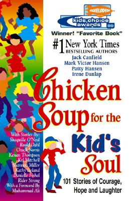 Chicken Soup for the Kid's Soul: 101 Stories of Courage, Hope and Laughter - Canfield, Jack, and Hansen, Mark Victor, and Hansen, Patty
