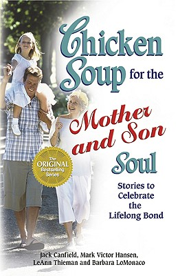 Chicken Soup for the Mother and Son Soul: Stories to Celebrate the Lifelong Bond - Canfield, Jack, and Hansen, Mark Victor, and Thieman, LeAnn, LPN