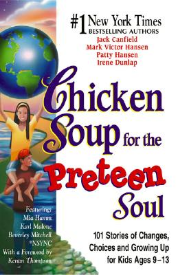 Chicken Soup for the Preteen Soul: 101 Stories of Changes, Choices and Growing Up for Kids, Ages 9-13 - Canfield, Jack, and Hansen, Mark Victor, and Hansen, Patty