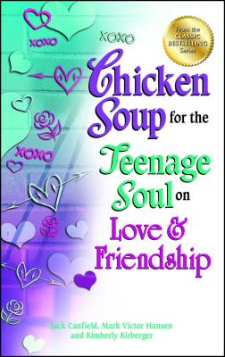 Chicken Soup for the Teenage Soul on Love & Friendship - Canfield, Jack, and Hansen, Mark Victor, and Kirberger, Kimberly