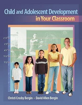 Child and Adolescent Development in Your Classroom - Bergin, Christi Crosby, and Bergin, David Allen