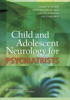 Child and Adolescent Neurology for Psychiatrists - Walker, Audrey M (Editor), and Kaufman, David Myland (Editor), and Pfeffer, Cynthia R, Dr., M.D. (Editor)