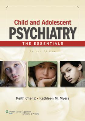 Child and Adolescent Psychiatry: The Essentials - Cheng, Keith (Editor), and Myers, Kathleen M (Editor)
