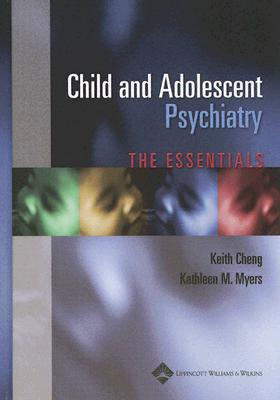 Child and Adolescent Psychiatry - Cheng, Keith (Editor), and Myers, Kathleen M (Editor)