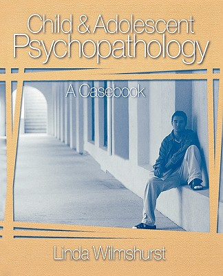 Child and Adolescent Psychopathology: A Casebook - Wilmshurst, Linda