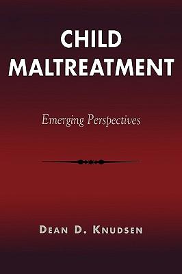 Child Maltreatment: Emerging Perspectives - Knudsen, Dean D