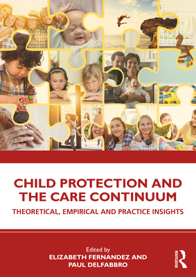 Child Protection and the Care Continuum: Theoretical, Empirical and Practice Insights - Fernandez, Elizabeth (Editor), and Delfabbro, Paul (Editor)