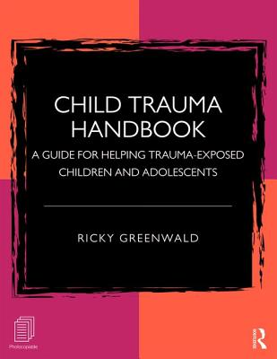 Child Trauma Handbook: A Guide for Helping Trauma-Exposed Children and Adolescents - Greenwald, Ricky