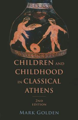 Children and Childhood in Classical Athens - Golden, Mark, Professor