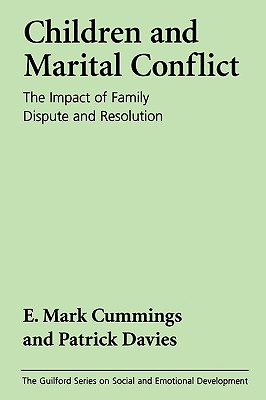 Children and Marital Conflict: The Impact of Family Dispute and Resolution - Cummings, E Mark