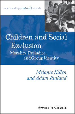 Children and Social Exclusion: Morality, Prejudice, and Group Identity - Killen, Melanie