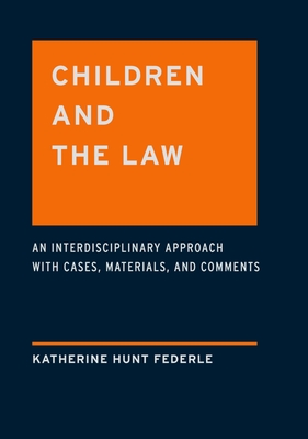 Children and the Law: An Interdisciplinary Approach with Cases, Materials, and Comments - Hunt Federle, Katherine