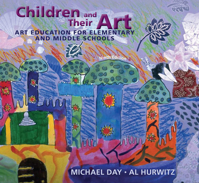 Children and Their Art: Art Education for Elementary and Middle Schools - Day, Michael, and Hurwitz, Al