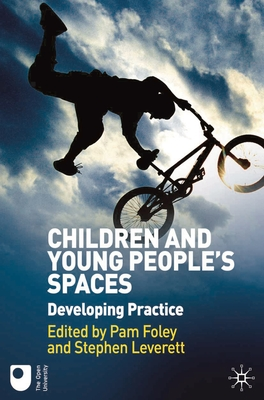 Children and Young People's Spaces: Developing Practice - Foley, Pam (Editor), and Leverett, Stephen (Editor)