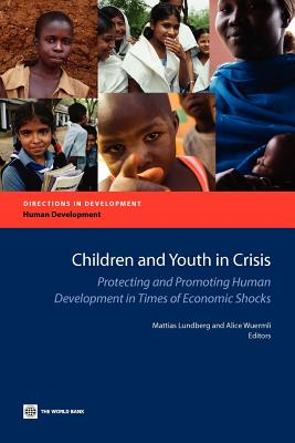 Children and Youth in Crisis: Protecting and Promoting Human Development in Times of Economic Shocks - Lundberg, Mattias (Editor), and Wuermli, Alice (Editor)
