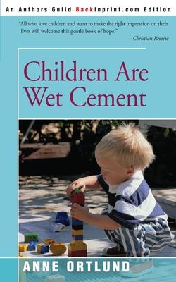 Children Are Wet Cement - Ortlund, Anne