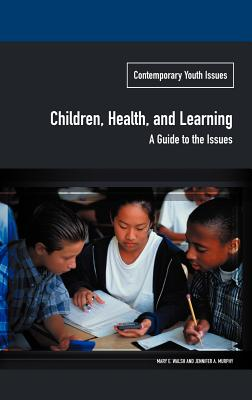 Children, Health, and Learning: A Guide to the Issues - Walsh, Mary E, and Murphy, Jennifer