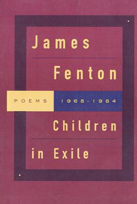 Children in Exile: Poems 1968-1984 - Fenton, James, Professor