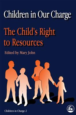 Children in Our Charge: The Child's Right to Resources - John, Mary (Editor)