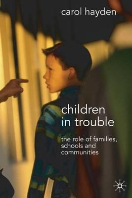 Children in Trouble: The Role of Families, Schools and Communities - Hayden, Carol