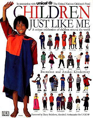 Children Just Like Me: In Association with United Nations Children's Fund - Kindersley, Barnabas, and Kindersley, Anabel, and Belafonte, Harry (Foreword by)