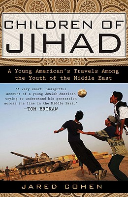 Children of Jihad: A Young American's Travels Among the Youth of the Middle East - Cohen, Jared