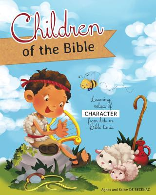 Children of the Bible: Learning Values of Character from Kids in Bible Times - De Bezenac, Agnes