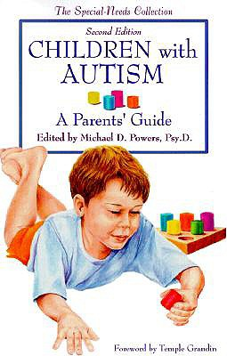 Children with Autism: A Parent's Guide - Powers, Michael D, Dr., Psy.D. (Editor), and Grandin, Temple (Foreword by)