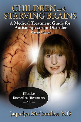 Children with Starving Brains: A Medical Treatment Guide for Autism Spectrum Disorder - McCandless, Jaquelyn, M.D.