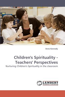 Children's Spirituality - Teachers' Perspectives - Kennedy, Anne, MD
