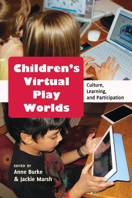 Children's Virtual Play Worlds: Culture, Learning, and Participation - Burke, Anne (Editor), and Marsh, Jackie, Professor (Editor)