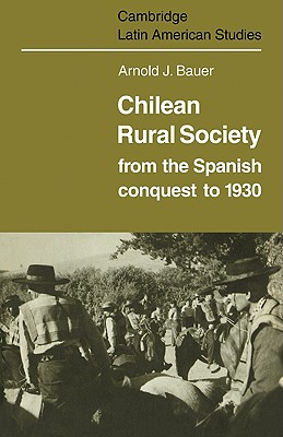 Chilean Rural Society: From the Spanish Conquest to 1930 - Bauer, Arnold J