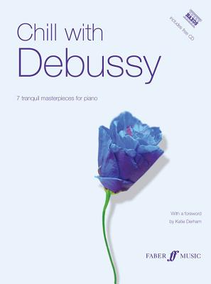 Chill with Debussy: 7 Tranquil Masterpieces for Piano - Debussy, Claude (Composer), and Derham, Katie (Foreword by)