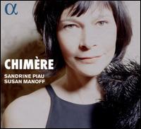 Chimère - Sandrine Piau (soprano); Susan Manoff (piano)
