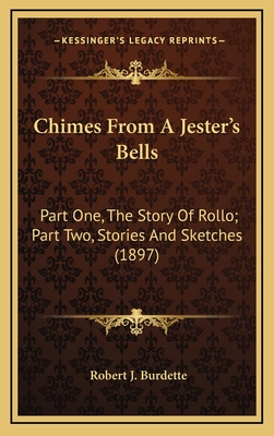 Chimes from a Jester's Bells: Part One, the Story of Rollo; Part Two, Stories and Sketches (1897) - Burdette, Robert J