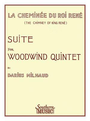 Chimney of King Rene (La Cheminee Du Roi Rene): Woodwind Quintet - Milhaud, Darius (Composer)