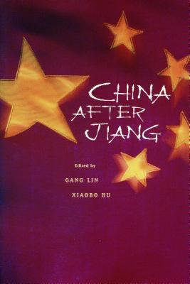 China After Jiang - Lin, Gang (Editor), and Hu, Xiaobo (Editor)
