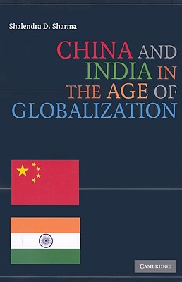 China and India in the Age of Globalization - Sharma, Shalendra D