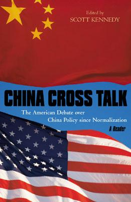 China Cross Talk: The American Debate Over China Policy Since Normalization - Kennedy, Scott (Editor)