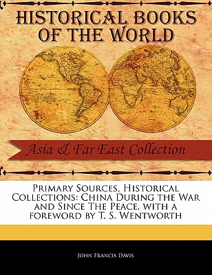 China During the War and Since the Peace - Davis, John Francis, Sir, and Wentworth, T S (Foreword by)