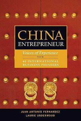 China Entrepreneur: Voices of Experience from 40 International Business Pioneers - Fernandez, Juan Antonio, and Underwood, Laurie