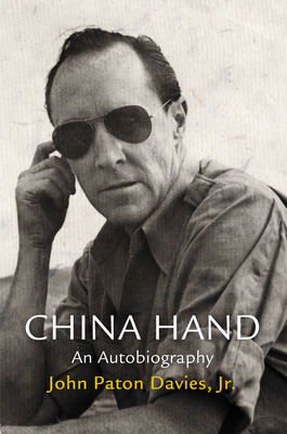 China Hand: An Autobiography - Davies, John Paton, Jr., and Purdum, Todd S (Foreword by), and Cumings, Bruce, Mr. (Epilogue by)