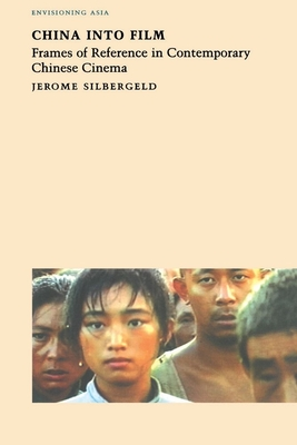 China Into Film: Frames of Reference in Contemporary Chinese Cinema - Silbergeld, Jerome
