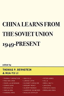 China Learns from the Soviet Union, 1949-Present - Li, Hua-yu (Editor), and Bernstein, Thomas P (Contributions by), and Chen, Tina Mai (Contributions by)