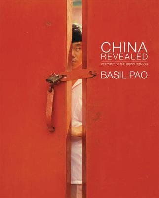 China Revealed: A Portrait of the Rising Dragon - Pao, Basil