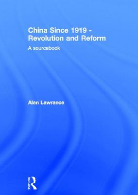 China Since 1919 - Revolution and Reform: A Sourcebook - Lawrance, Alan