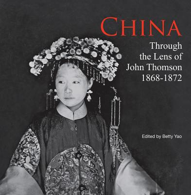 China Through the Lens of John Thomson 1868 - 1972 - Yao, Betty