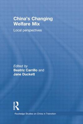 China's Changing Welfare Mix: Local Perspectives - Carrillo, Beatriz (Editor), and Duckett, Jane (Editor)