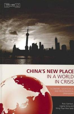 China's New Place in a World in Crisis: Economic Geopolitical and Environmental Dimensions - Garnaut, Ross (Editor), and Song, Ligang (Editor), and Woo, Wing Thye (Editor)